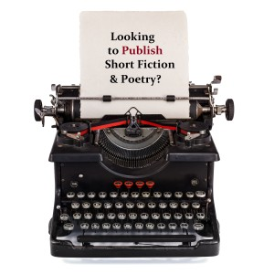 Looking to Publish short Fiction and Poetry